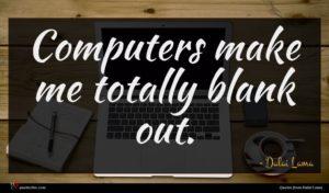 Dalai Lama quote : Computers make me totally ...