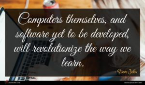 Steve Jobs quote : Computers themselves and software ...
