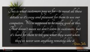 Steve Jobs quote : This is what customers ...