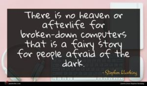Stephen Hawking quote : There is no heaven ...