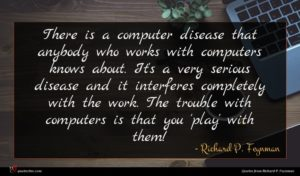 Richard P. Feynman quote : There is a computer ...