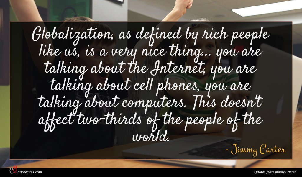 Photo of Jimmy Carter quote : Globalization as defined by …