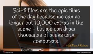 William Shatner quote : Sci-fi films are the ...