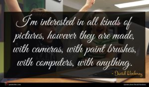 David Hockney quote : I'm interested in all ...