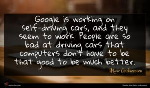Marc Andreessen quote : Google is working on ...