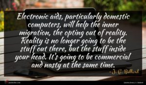 J. G. Ballard quote : Electronic aids particularly domestic ...