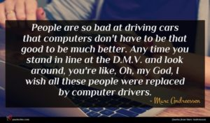 Marc Andreessen quote : People are so bad ...