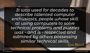 Kevin Mitnick quote : It was used for ...