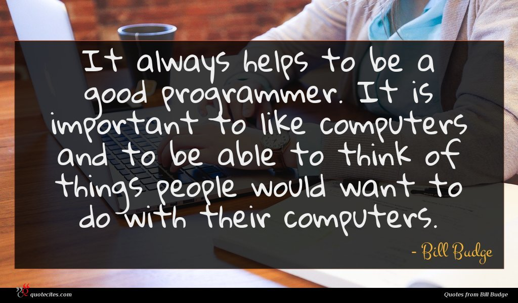 It always helps to be a good programmer. It is important to like computers and to be able to think of things people would want to do with their computers.