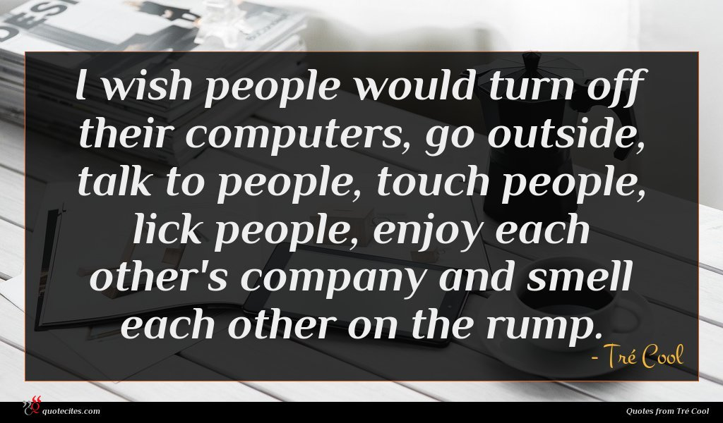 Photo of Tré Cool quote : I wish people would …