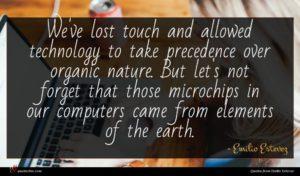 Emilio Estevez quote : We've lost touch and ...