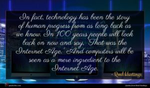 Reed Hastings quote : In fact technology has ...