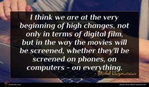 Michel Hazanavicius quote : I think we are ...