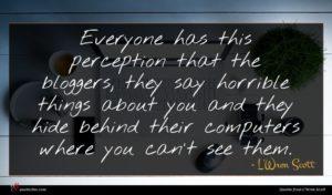 L'Wren Scott quote : Everyone has this perception ...