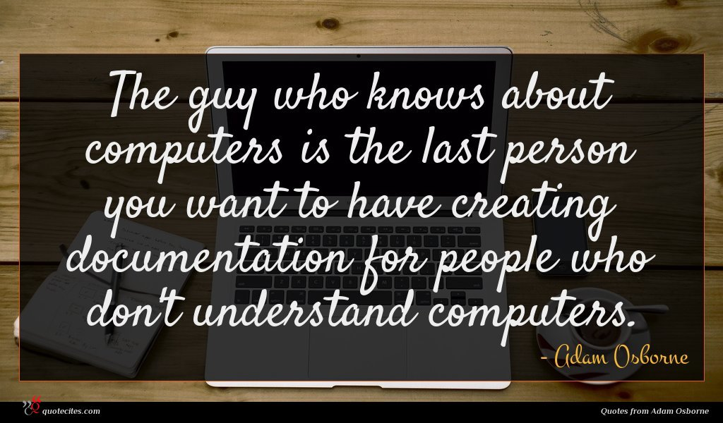 The guy who knows about computers is the last person you want to have creating documentation for people who don't understand computers.