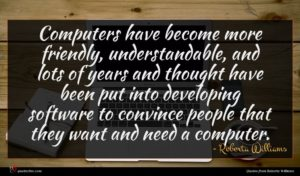 Roberta Williams quote : Computers have become more ...