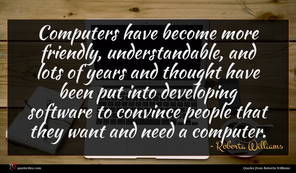 Photo of Roberta Williams quote : Computers have become more …