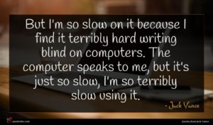 Jack Vance quote : But I'm so slow ...