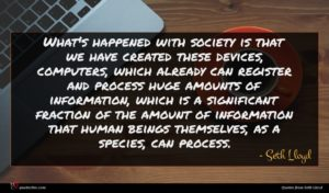 Seth Lloyd quote : What's happened with society ...