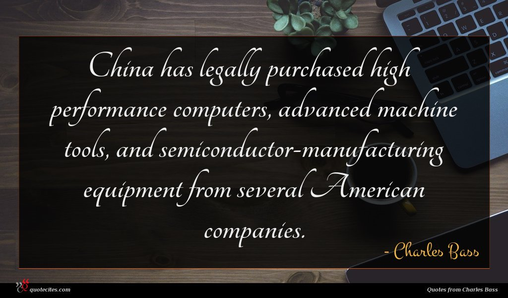 China has legally purchased high performance computers, advanced machine tools, and semiconductor-manufacturing equipment from several American companies.