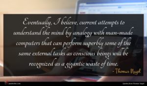 Thomas Nagel quote : Eventually I believe current ...