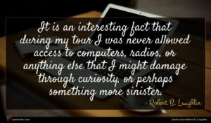 Robert B. Laughlin quote : It is an interesting ...
