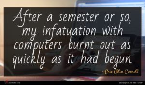 Eric Allin Cornell quote : After a semester or ...
