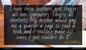 Josh Holloway quote : I have three brothers ...