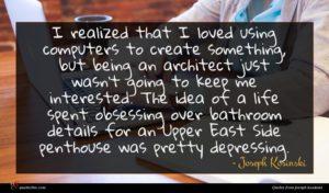 Joseph Kosinski quote : I realized that I ...