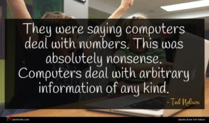 Ted Nelson quote : They were saying computers ...