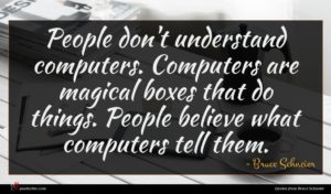 Bruce Schneier quote : People don't understand computers ...