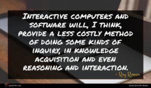 Roy Romer quote : Interactive computers and software ...