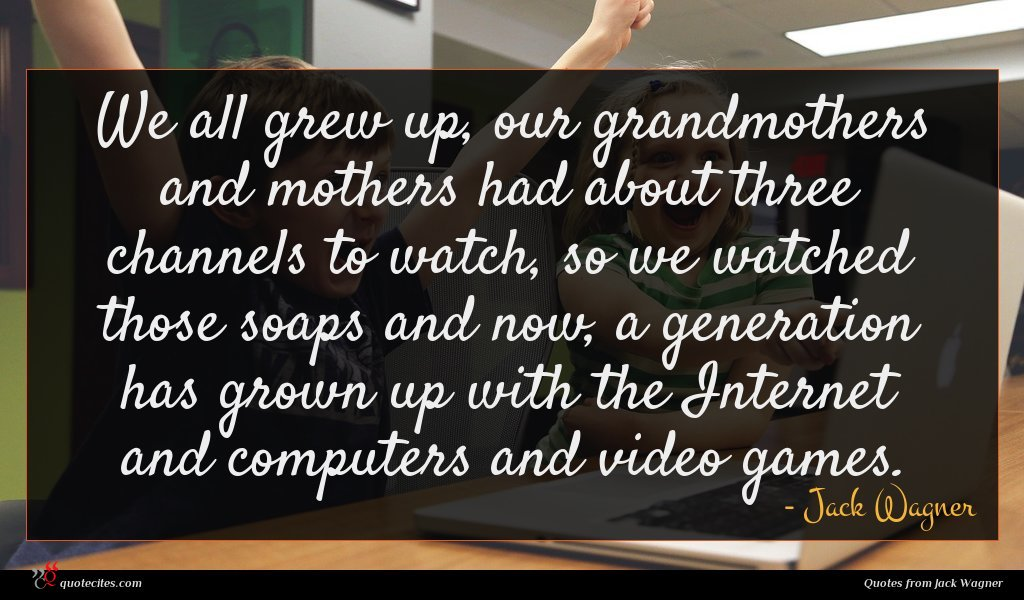 Photo of Jack Wagner quote : We all grew up …
