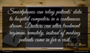 Charles C. Mann quote : Smartphones can relay patients' ...