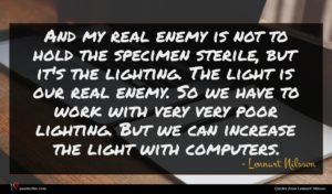 Lennart Nilsson quote : And my real enemy ...