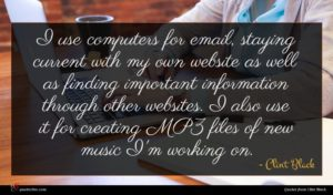Clint Black quote : I use computers for ...