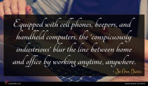 Jo Ann Davis quote : Equipped with cell phones ...