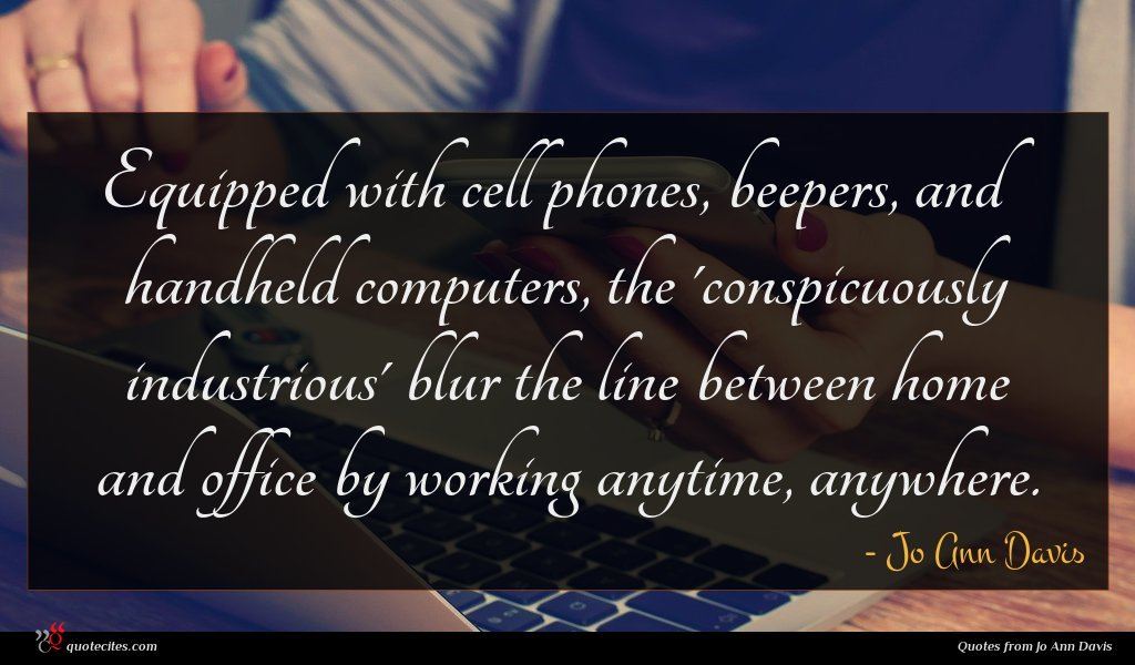 Equipped with cell phones, beepers, and handheld computers, the 'conspicuously industrious' blur the line between home and office by working anytime, anywhere.
