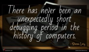 Steven Levy quote : There has never been ...