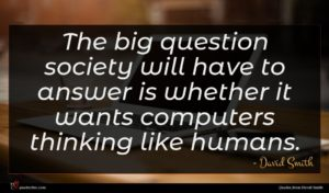 David Smith quote : The big question society ...