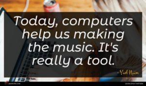 Yael Naim quote : Today computers help us ...