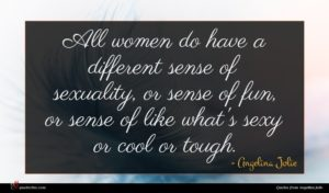 Angelina Jolie quote : All women do have ...