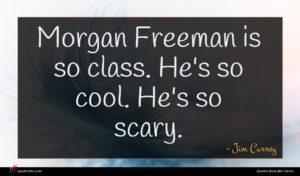 Jim Carrey quote : Morgan Freeman is so ...