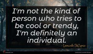 Leonardo DiCaprio quote : I'm not the kind ...