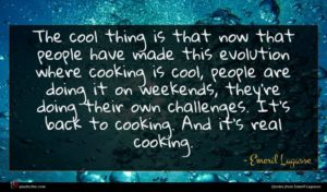 Emeril Lagasse quote : The cool thing is ...