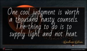 Woodrow Wilson quote : One cool judgment is ...