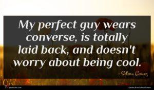 Selena Gomez quote : My perfect guy wears ...