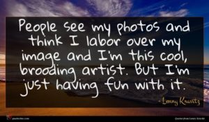 Lenny Kravitz quote : People see my photos ...
