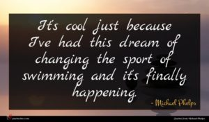 Michael Phelps quote : It's cool just because ...