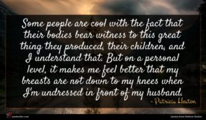 Patricia Heaton quote : Some people are cool ...